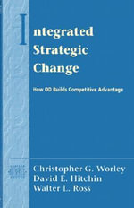 Integrated Strategic Change : How Organizational Development Builds Competitive Advantage - Christopher G. Worley