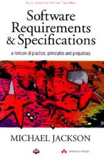 Requirements and Specifications : A Lexicon of Software Practice, Principles and Prejudices - Michael Jackson