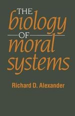 The Biology of Moral Systems : Archaeology of Sex Hormones - Richard D. Alexander