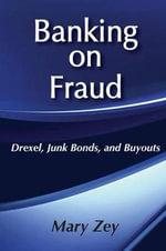 Banking on Fraud : Drexel, Junk Bonds, and Buyouts - Mary Zey