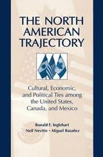 The North American Trajectory : Cultural, Economic, and Political Ties among the United States, Canada and Mexico - Ronald F. Inglehart