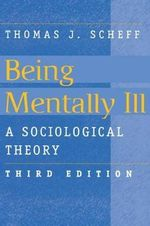 Being Mentally Ill : A Sociological Study - Thomas J. Scheff
