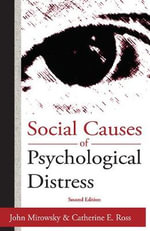The Social Causes of Psychological Distress : Social Institutions and Social Change - John Mirowsky