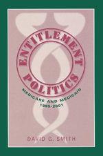 Entitlement Politics : Medicare and Medicaid, 1995-2001 - David G. Smith
