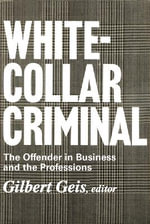 White-collar Criminal : The Offender in Business and the Professions