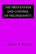 The Prevention and Control of Delinquency - Robert M. MacIver