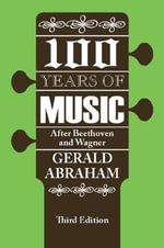 One Hundred Years of Music : After Beethoven and Wagner - Gerald Abraham
