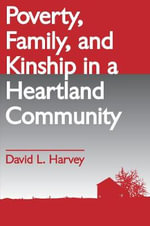 Poverty, Family, and Kinship in a Heartland Community - David L Harvey