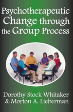Psychotherapeutic Change Through the Group Process : An Autopsy - Dorothy Stock Whitaker