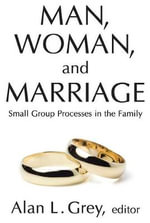 Man, Woman, and Marriage : Small Group Processes in the Family
