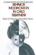 Behavior Modification in Child Treatment : An Experimental and Clinical Approach - Robert M. Browning