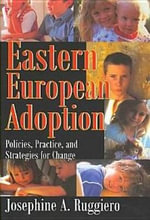 Eastern European Adoption : Policies, Practice, and Strategies for Change - Josephine A. Ruggiero