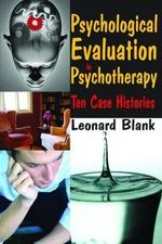 Psychological Evaluation in Psychotherapy : Ten Case Histories - Leonard Blank