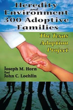 Heredity and Environment in 300 Adoptive Families : The Texas Adoption Project - Joseph M. Horn