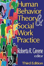 Human Behavior Theory and Social Work Practice : Third Edition - Roberta R. Greene