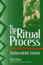 The Ritual Process : Structure and Anti-Structure - Victor Turner