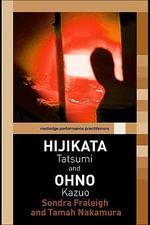Hijikata Tatsumi and Ohno Kazuo - Sondra Fraleigh