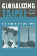 Globalizing Taipei : The Political Economy Of Spatial Development - Reginald Kwok