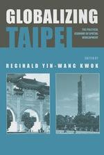 Globalizing Taipei : The Political Economy Of Spatial Development - Reginald Kwok