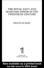 Royal Navy and Maritime Power in the Twentieth Century - Ian Speller