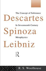 Descartes, Spinoza, Leibniz : The Concept of Substance in Seventeenth Century Metaphysics - Roger Woolhouse