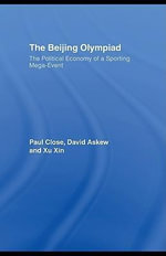 The Beijing Olympiad : The Political Economy of a Sporting Mega-Event - Paul Close