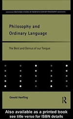 Philosophy and Ordinary Language : The Bent and Genius of Our Tongue - Oswald Hanfling