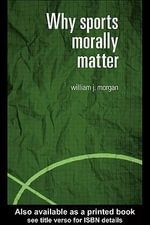 Why Sports Morally Matter - William Morgan