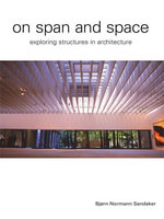 Reflections on Span & Space : Exploring Structures in Architecture - Bjorn N. Sandaker