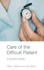 Care of the Difficult Patient : A Nurse's Guide - Peter Manos