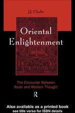 Oriental Enlightenment : The Encounter Between Asian and Western Thought - J.J. Clarke