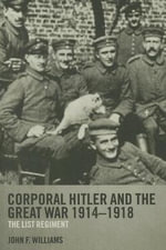 Corporal Hitler and the Great War 1914-1918 : The List Regiment - John Williams