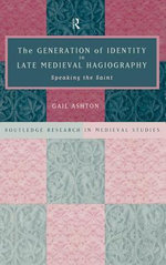 Generation of Identity in Late Medieval Hagiograph : Speaking the Saint - Gail Ashton
