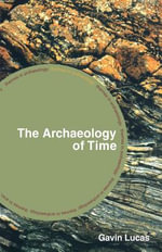 The Archaeology of Time - Gavin Lucas