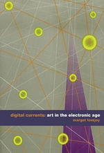 Digital Currents : Art in the Electronic Age - Margot Lovejoy