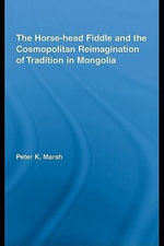 The Horse-Head Fiddle and the Cosmopolitan Reimagination of Mongolia - Peter K. Marsh