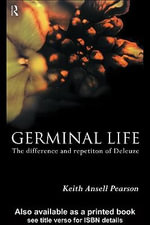 Germinal Life : The Difference and Repetition of Deleuze - Keith Ansell-Pearson