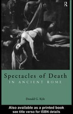 Spectacles of Death in Ancient Rome - Donald G. Kyle