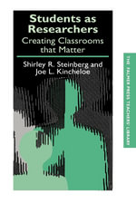Students as Researchers : Creating Classrooms That Matter
