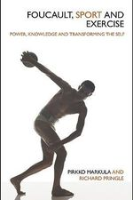 Foucault, Sport and Exercise : Power, Knowledge and Transforming the Self - Pirkko Markula-Denison