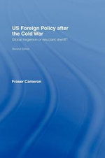 Us Foreign Policy After the Cold War : Global Hegemon Or Reluctant Sheriff? - Fraser Cameron