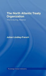 The North Atlantic Treaty Organization : The Enduring Alliance - Julian Lindley-French