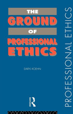The Ground of Professional Ethics - Daryl Koehn