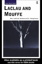 Laclau and Mouffe : The Radical Democratic Imaginary - Anna Marie Smith