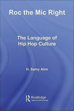 Roc the Mic Right : The Language of Hip Hop Culture - H. Samy Alim