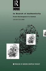 In Search of Authenticity : Existentialism from Kierkegaard to Camus - Jacob Golomb