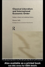 Classical Liberalism and International Economic Order : Studies in Theory and Intellectual History - Razeen Sally