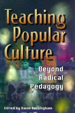 Teaching Popular Culture : Beyond Radical Pedagogy