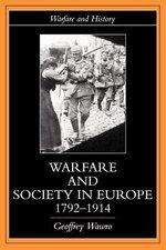 Warfare and Society in Europe, 1792- 1914 - Geoffrey Wawro