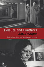 Deleuze and Guattari's Anti-Oedipus : Introduction to Schizoanalysis - W. Holland